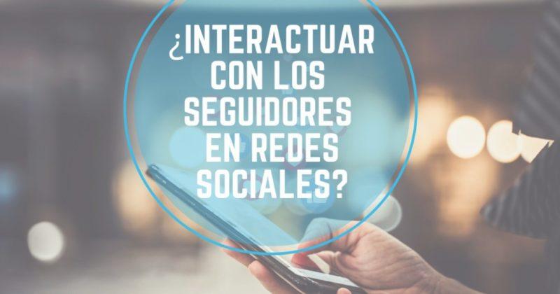 Importancia de Interactuar  con tus seguidores  en redes sociales